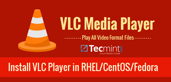 Install VLC Player in RHEL/ CentOS / Fedora