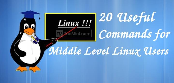 20 Advanced Commands for Middle Level Linux Users