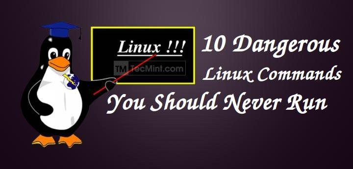 10 Most Dangerous Commands - You Should Never Execute on Linux
