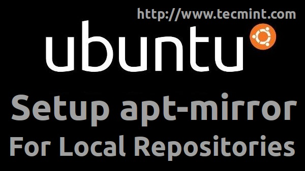 Setup Local Repositories with 'apt-mirror' in Ubuntu and Debian Systems