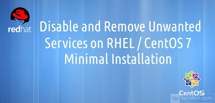 Disable and Remove Unwanted Services on RHEL/CentOS 7