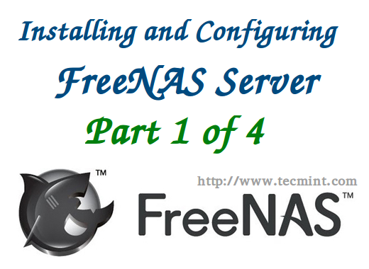 Installing and Configuring FreeNAS (Network-attached Storage) - Part 1