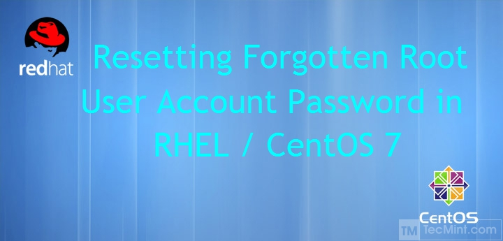 Reset Forgotten root Password in CentOS 7 and RHEL 7