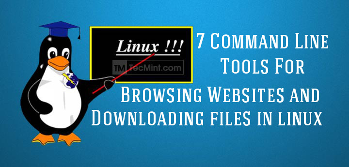 8 Command Line Tools for Browsing Websites and Downloading Files in Linux