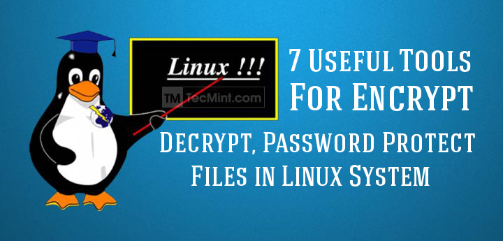 7 Tools to Encrypt/Decrypt and Password Protect Files in Linux