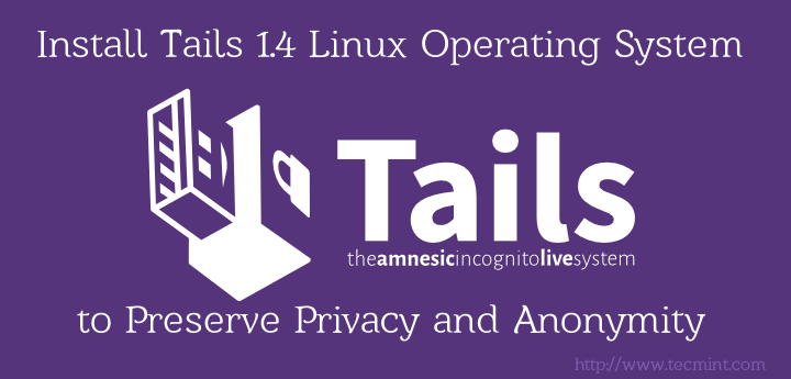 Install Tails to Preserve Privacy and Anonymity