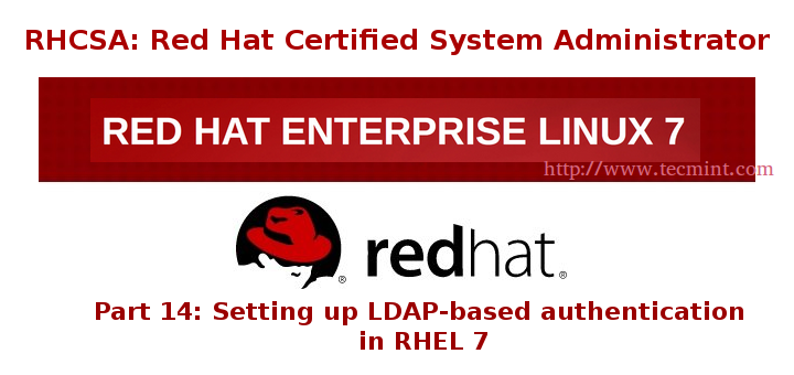 RHCSA Series: Setting Up LDAP-based Authentication in RHEL 7