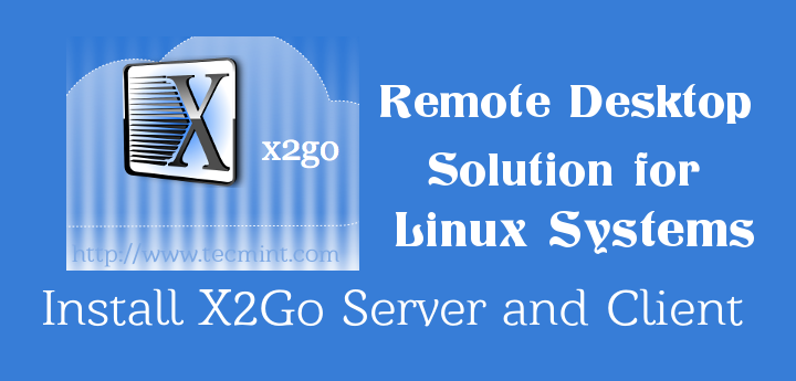 Install X2Go Server and Client in Linux