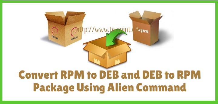 How to Convert From RPM to DEB and DEB to RPM Package Using Alien