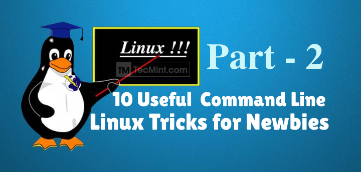 10 Useful Linux Command Line Tricks for Newbies - Part 2