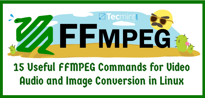 15 Useful 'FFmpeg' Commands for Video, Audio and Image Conversion in