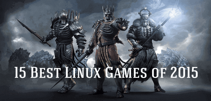 15 Best Linux Games of 2015 - You Must Try Right Now