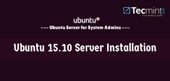 Ubuntu 15.10 Server Installation Guide