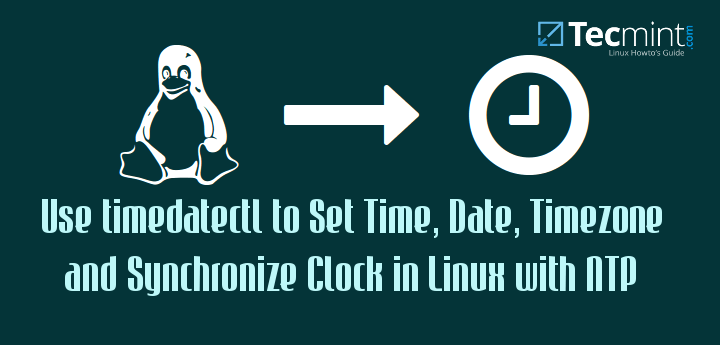 How to Set Time, Timezone and Synchronize System Clock Using