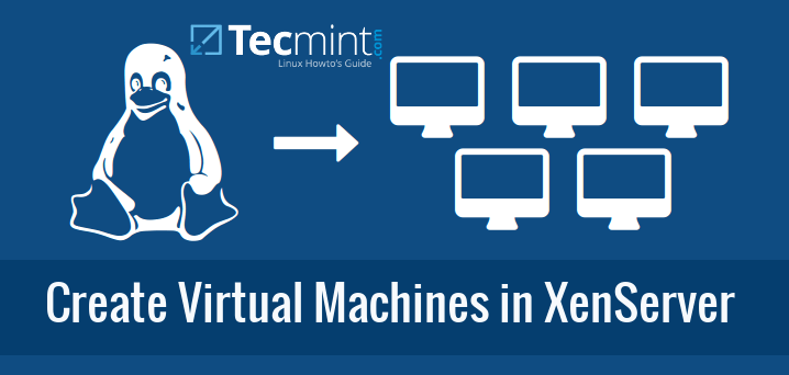 Create and Install Guest Virtual Machines in XenServer