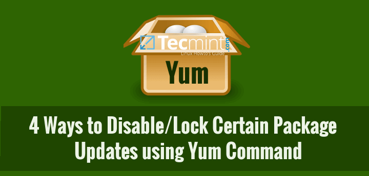 4 Ways to Disable/Lock Certain Package Updates Using Yum Command