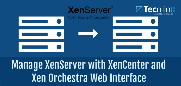 Manage XenServer with XenCenter and Xen Orchestra