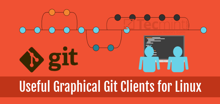 11 Best Graphical Git Clients and Git Repository Viewers for Linux