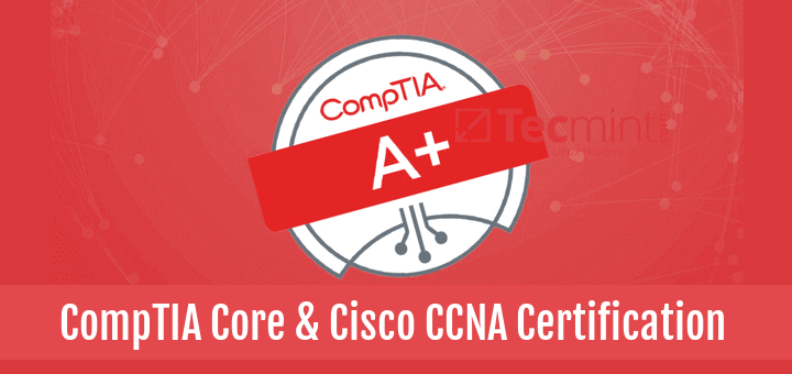 CompTIA Core & Cisco CCNA Certification Course