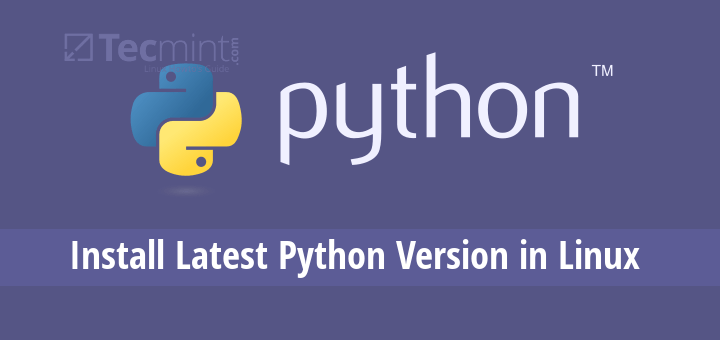 How to Install Latest Python 3 6 Version in Linux