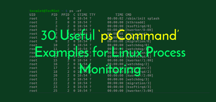 30 Useful Ps Command Examples For Linux Process Monitoring