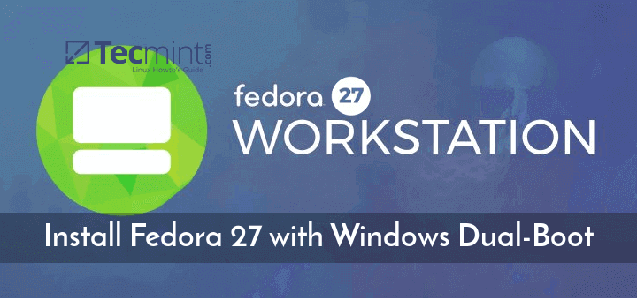 How to Install Fedora 27 Alongside With Windows 10 or 8 in