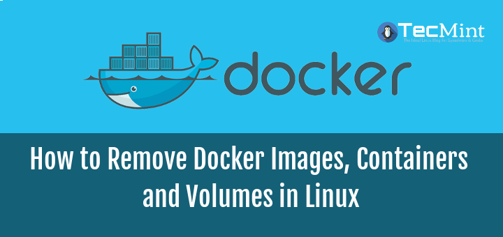 Remove Docker Images, Containers and Volumes