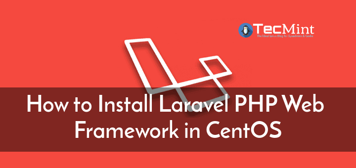 How to Install Laravel PHP Web Framework in CentOS