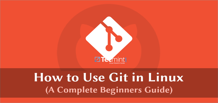 How to Use Git Version Control System in Linux [Comprehensive Guide]