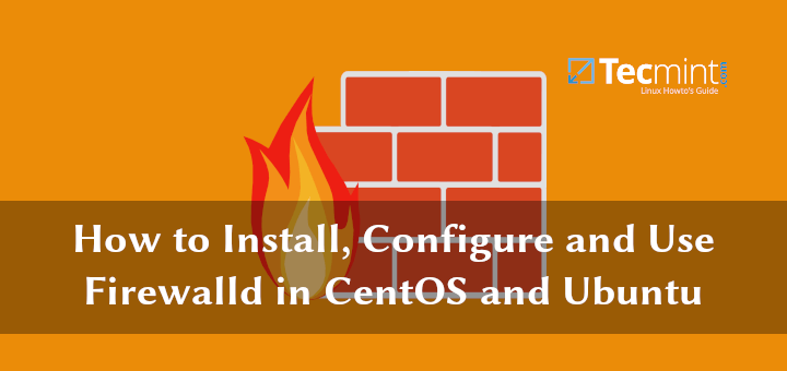 How to Install, Configure and Use Firewalld in CentOS and Ubuntu