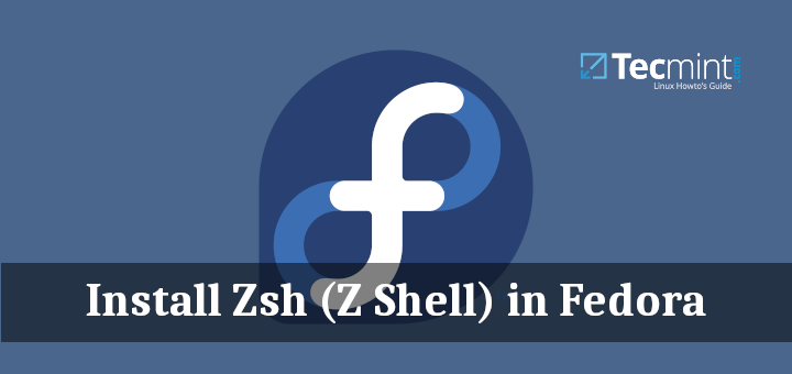 How to Install and Setup Zsh (Z Shell) in Fedora
