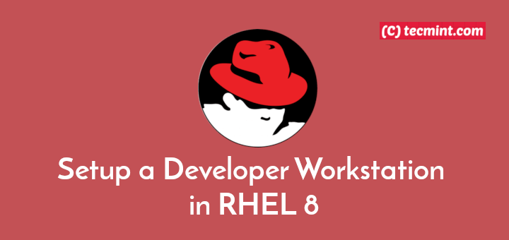 Setup a Developer Workstation in RHEL 8