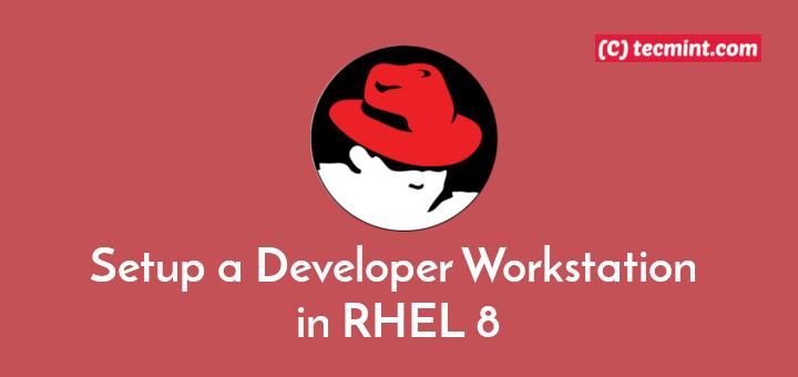Setup a Developer Workstation in RHEL 8