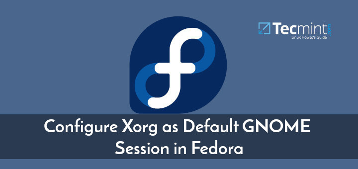 Configure Xorg Default GNOME Session in Fedora