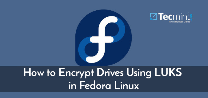 Encrypt Drives Using LUKS in Fedora