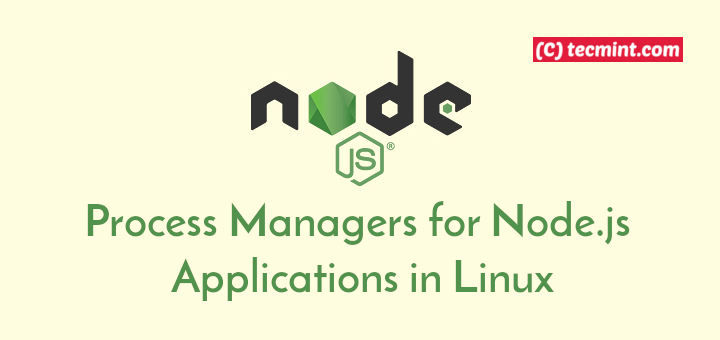 4 Process Managers for Node js Applications in Linux