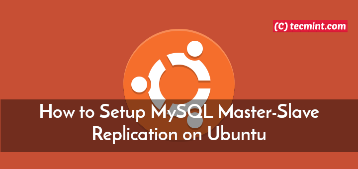 Setup MySQL Master-Slave Replication on Ubuntu