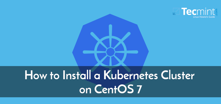 Install Kubernetes Cluster on CentOS 7