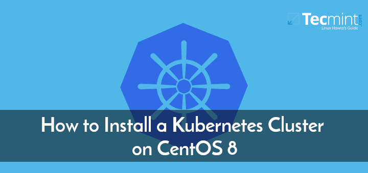 Install a Kubernetes Cluster on CentOS 8