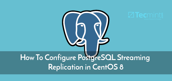 Configure PostgreSQL 12 Streaming Replication in CentOS 8