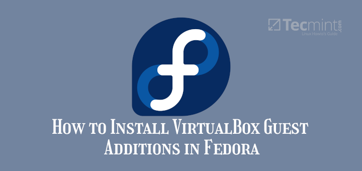Install VirtualBox Guest Additions in Fedora