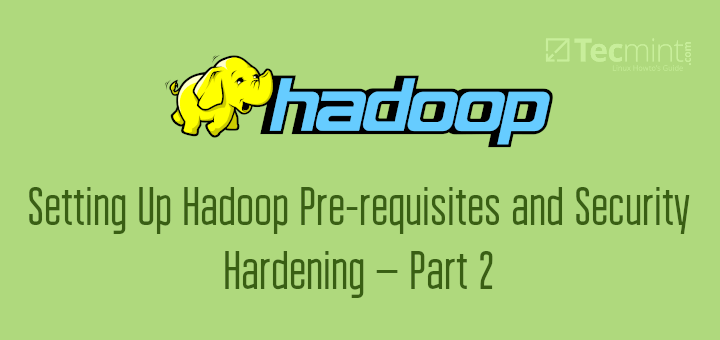 Hadoop Pre-requisites and Security Hardening